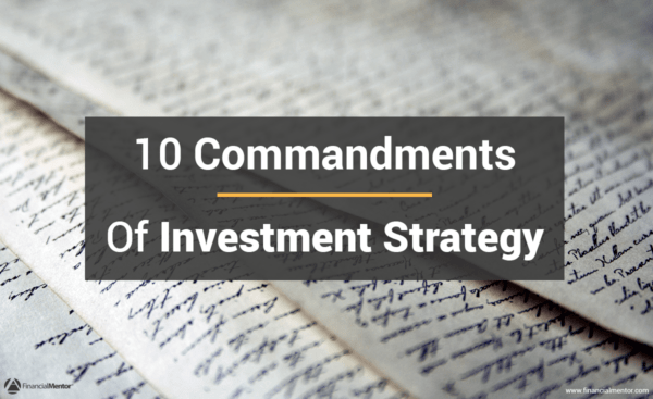 Abide by these 10 commandments for success with your investment strategy.