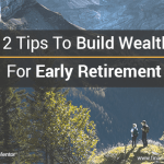 12 Tips To Build Wealth For Early Retirement
