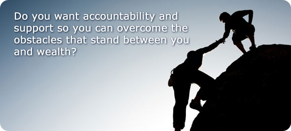 Do you want accountability and support so you can overcome the obstacles that stand between you and wealth?
