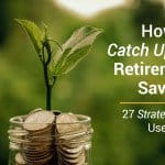 27 Retirement Savings Catch-Up Strategies For Late Starters