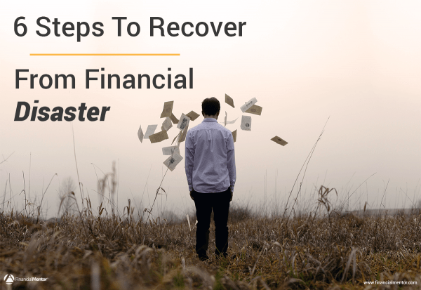6 Steps To Recover From Financial Disaster