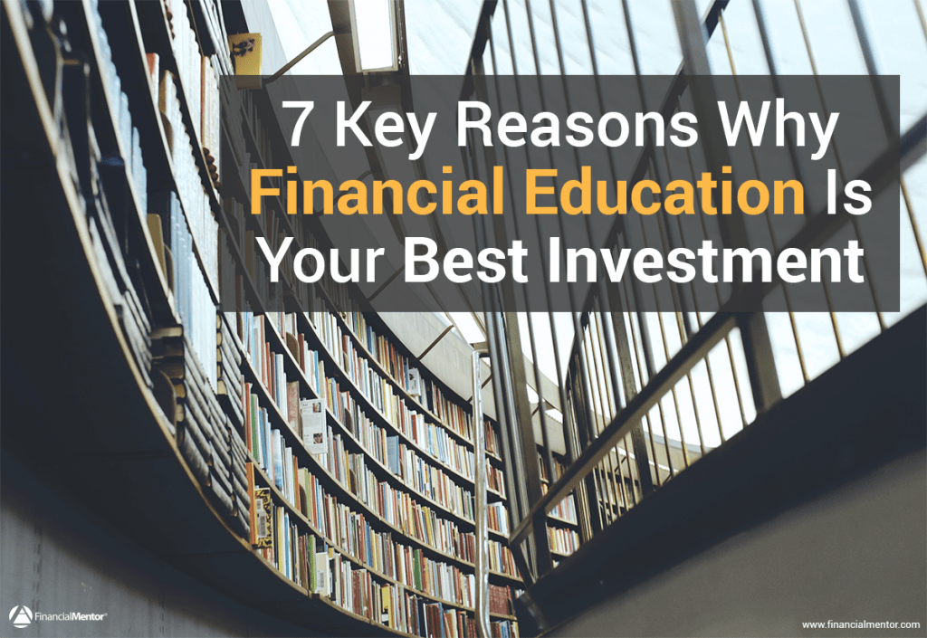 Your best investment is in yourself. Discover 7 reasons why financial education pays you dividends for life and provides the highest return you'll get...