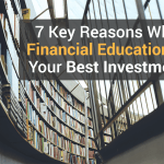 7 Key Reasons Why Financial Education Is Your Best Investment