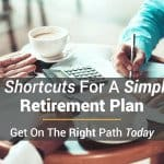 8 Shortcuts For A Simple Retirement Plan In Record Time