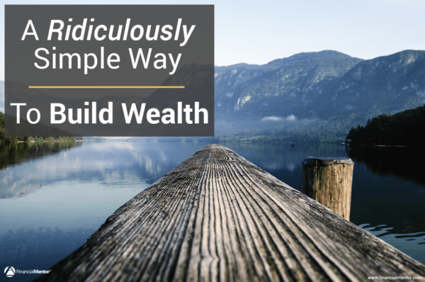 Build wealth easily by following these two simple guidelines.