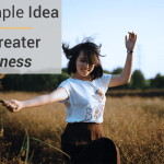 A Simple Idea For Greater Happiness