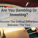 Are You Gambling Or Investing?