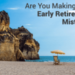 Are You Making This Early Retirement Mistake?