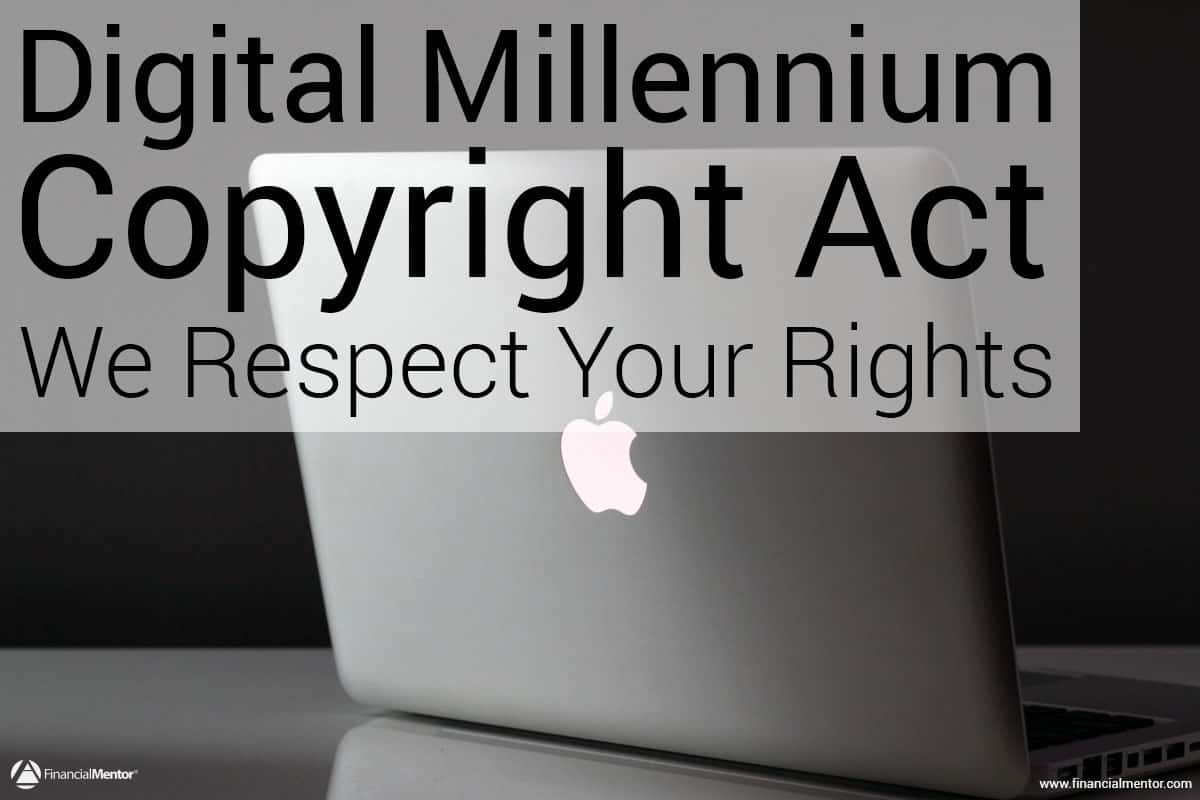 Because Financial Mentor respects the intellectual property rights of others, we strive to be in accordance with the Digital Millennium Copyright Act (DMCA)