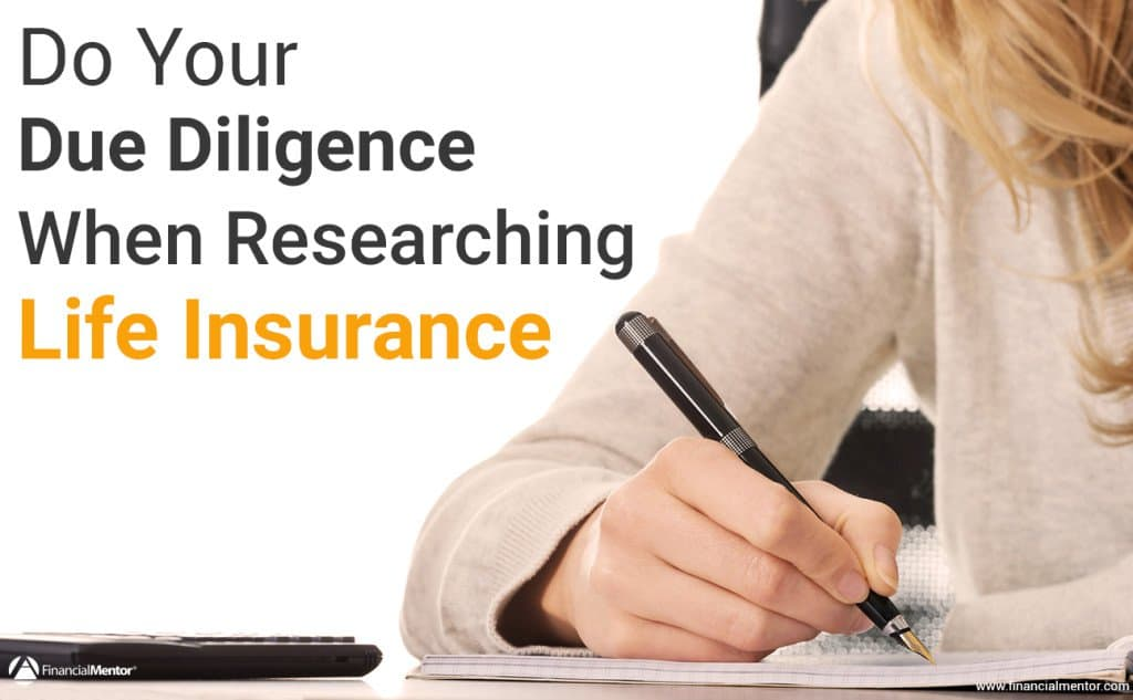 Always do your due diligence with a financial product, especially life insurance