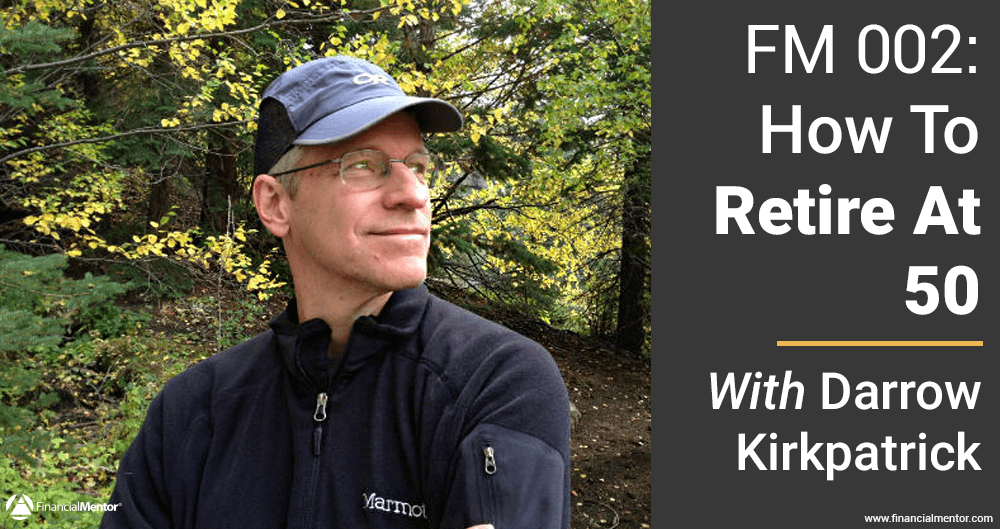 How to Retire at 50 with Darrow Kirkpatrick
