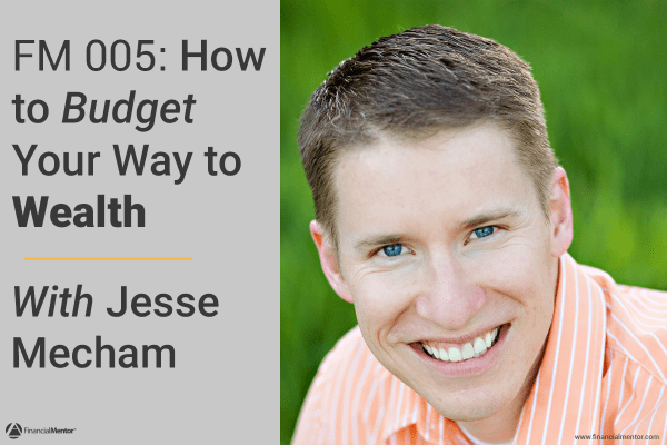 FM 005: How To Budget Your Way To Wealth with Jesse Mecham
