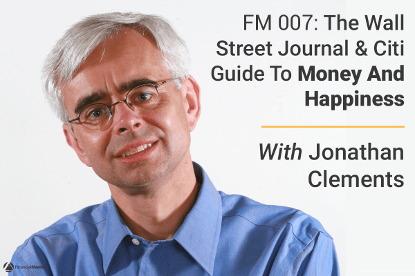 FM 007: The Wall Street Journal & Citi Guide To Money And Happiness With Jonathan Clements
