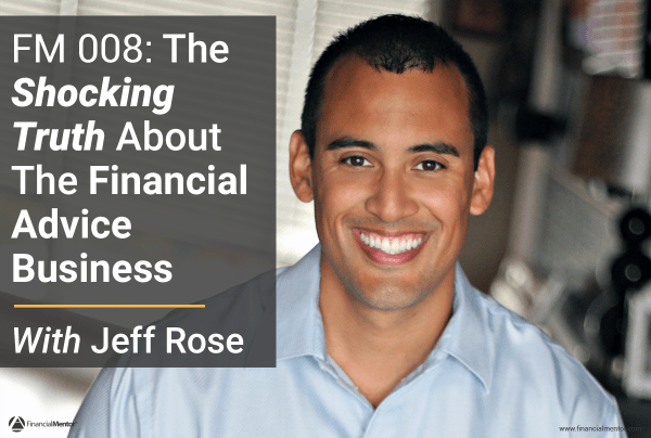 FM 008: The Shocking Truth About The Financial Advice Business With Jeff Rose