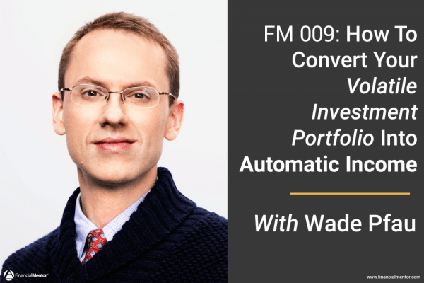 FM 009: How To Convert Your Volatile Investment Portfolio Into Automatic Income With Wade Pfau