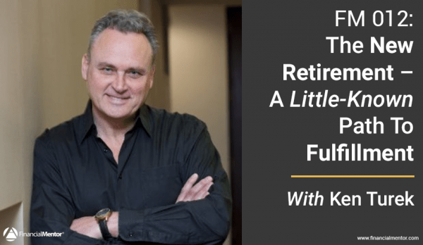 FM 012: The New Retirement – A Little-Known Path To Fulfillment with Ken Turek