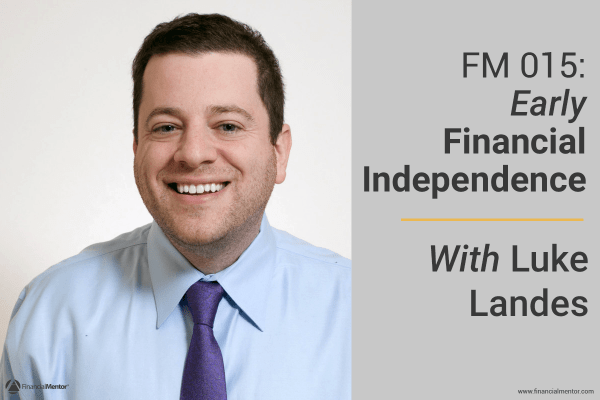 FM 015: Early Financial Independence With Luke Landes