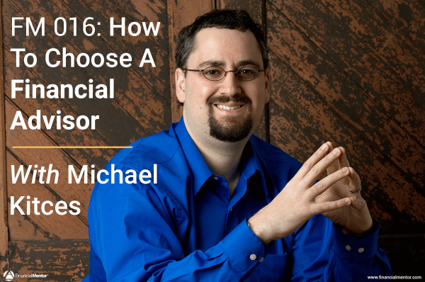 FM 016: How To Choose A Financial Advisor with Michael Kitces