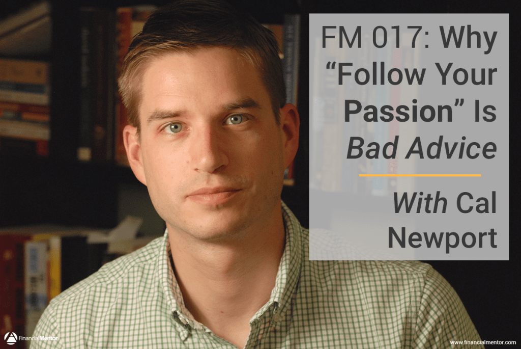 Follow Your Passion Is Bad Advice With Cal Newport