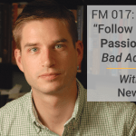 "FM 017: Why ""Follow Your Passion"" Is Bad Advice with Cal Newport"