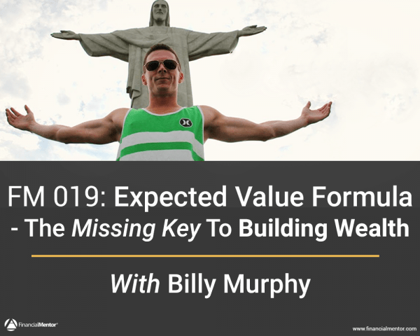 FM 019: Expected Value Formula – The Missing Key To Building Wealth with Billy Murphy