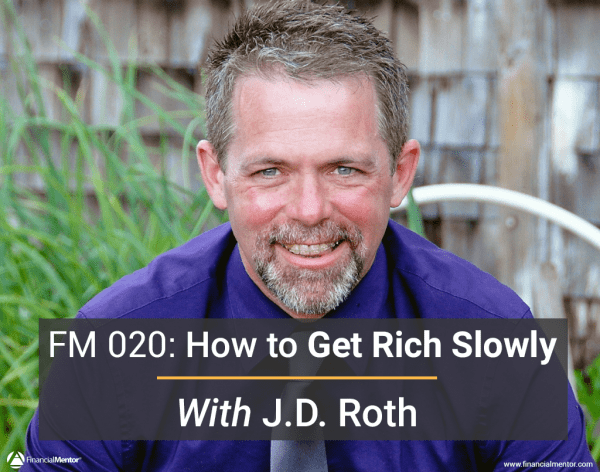 FM 020: How to Get Rich Slowly with J.D. Roth