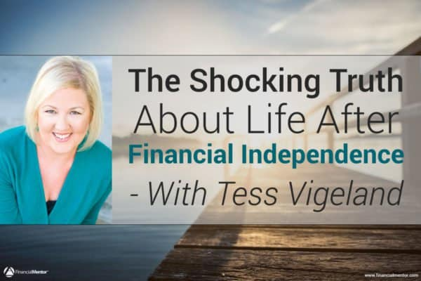 FM 022: The Shocking Truth About Life After Financial Independence with Tess Vigeland