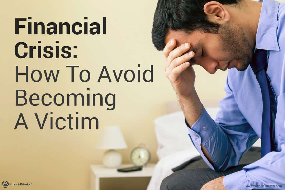 Financial Crisis - How to avoid becoming the next victim
