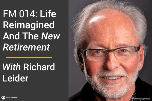 FM 014: Life Reimagined and The New Retirement with Richard Leider