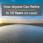 How Anyone Can Retire In 10 Years (or Less)