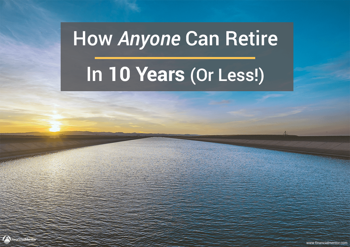 how anyone can retire in 10 years  or less