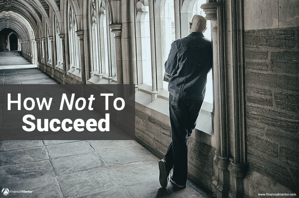 Here's how not to succeed: fail to realized that freedom is more than financial.