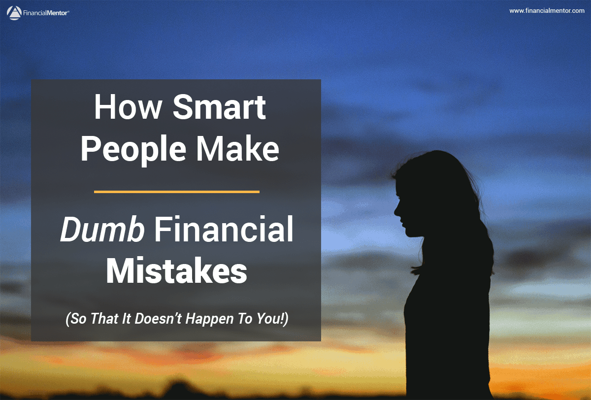 how smart people make dumb financial mistakes  so that it