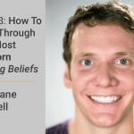 FM 018: How To Break Through Your Most Stubborn Limiting Beliefs With Dane Maxwell