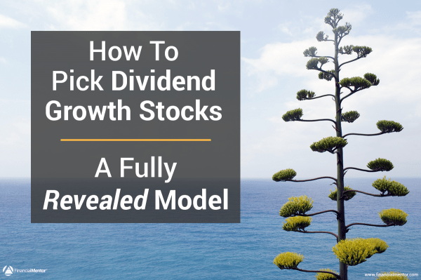 How To Pick Dividend Growth Stocks – A Fully Revealed Model