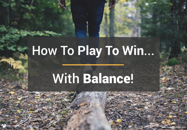 Here's how to play to win while keeping your life in balance.