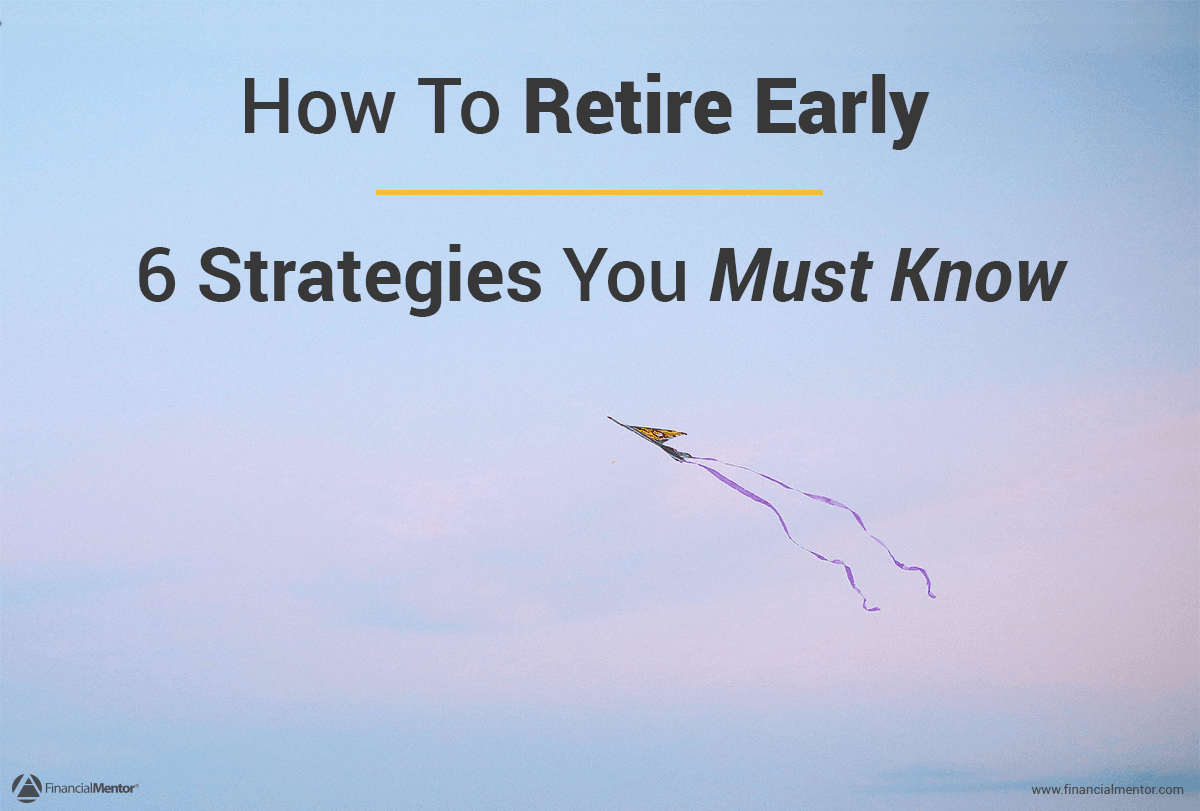 how to retire early essential strategies you must know how to retire early 6 essential strategies you must know