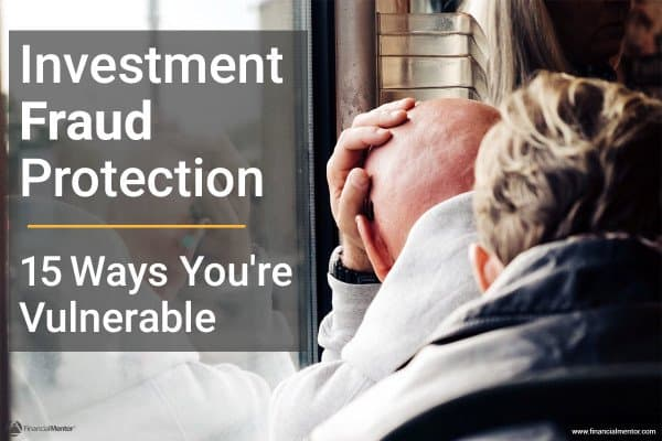 Investment Fraud Protection: 15 Ways You're Vulnerable