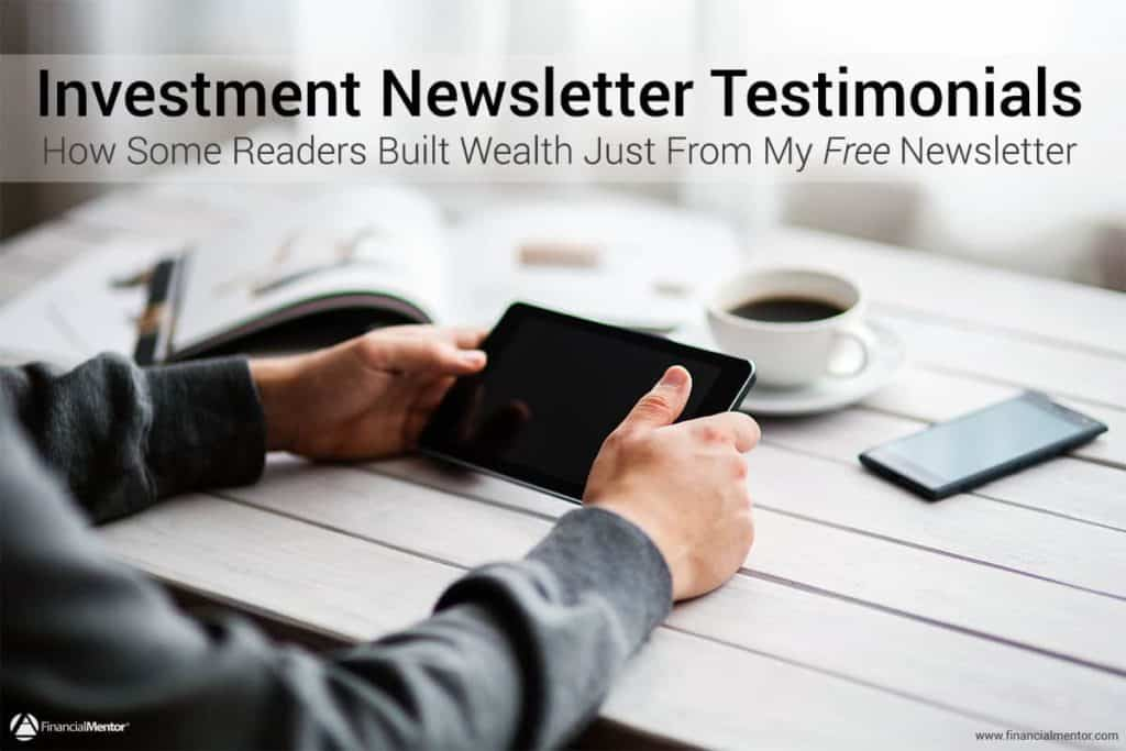 Here's a sampling of the feedback we get from subscribers to the Financial Mentor investment newsletter. You could add to our newsletter testimonials...