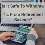 Is It Safe To Withdraw 4% From Retirement Savings?