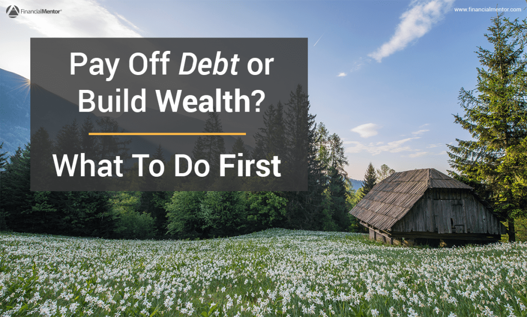Should you pay off debt or build wealth?