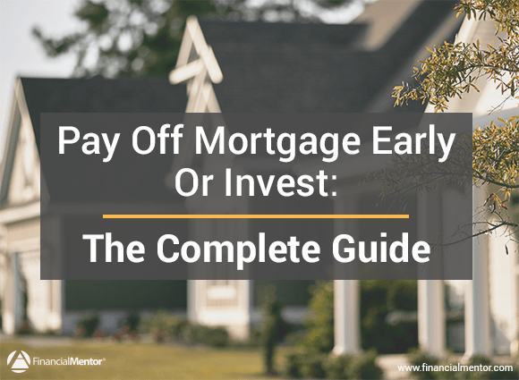 Wrestling between paying off your mortgage early or investing? This guide will help.