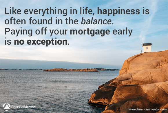 The key to paying off your mortgage early or investing is to find balance.