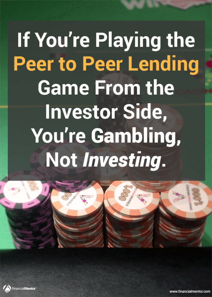 Peer To Peer Lending Is Gambling, Not Investing