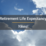 Retirement Life Expectancy – Yikes!