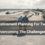 Retirement Planning For Two – Overcoming The Challenges
