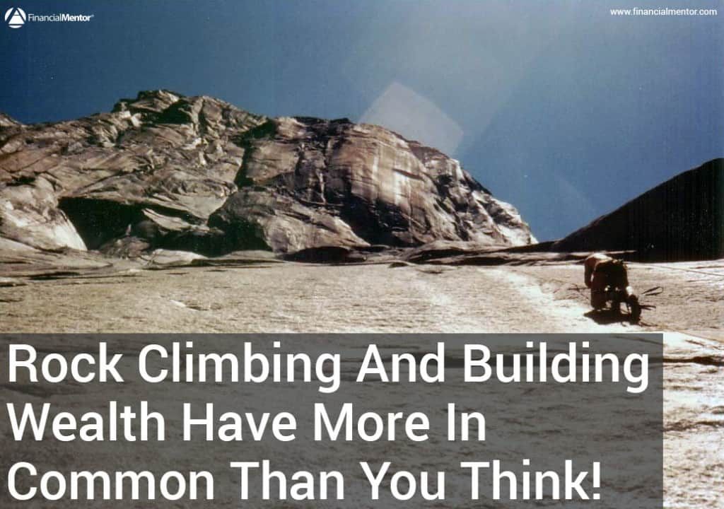 The principles of building wealth and smart investing are universal. Learn how you can retire early by literally climbing your way to financial freedom. Take this money advice from an extreme rock climber!