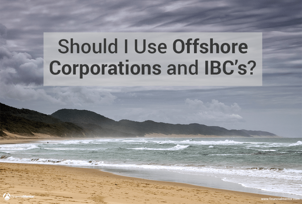 Many of my clients ask me if they should use offshore corporations or IBCs. I don't think it's necessary, but the reason behind my answer may surprise you.