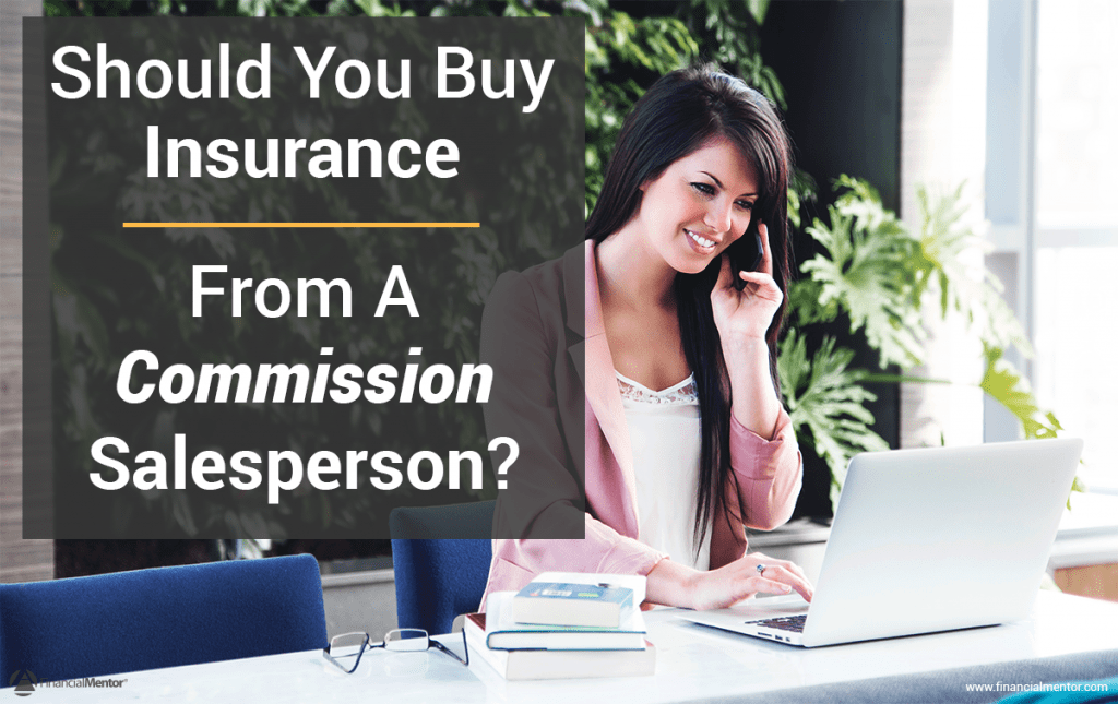 Learn when it makes sense to buy insurance from a commission salesperson, and 3 rules on how you can minimize conflict of interest when shopping for financial products.