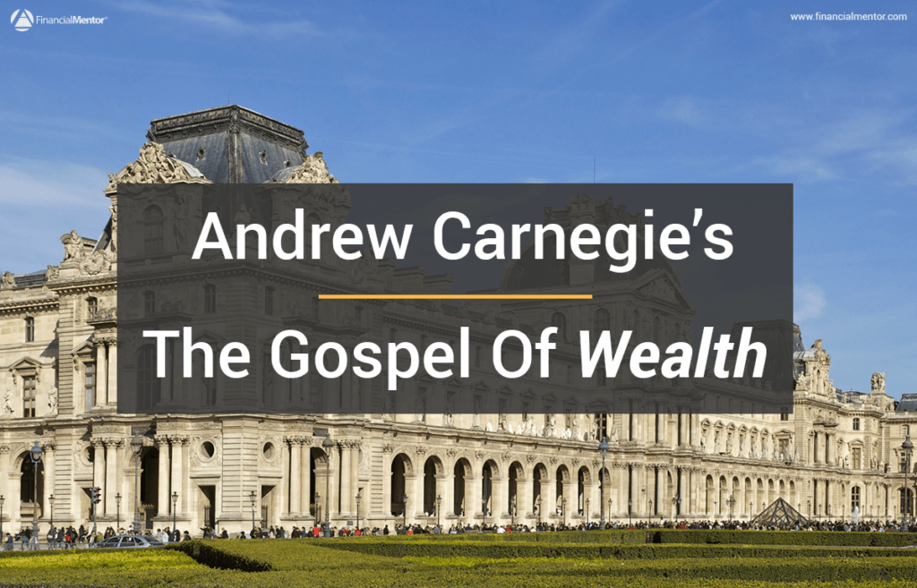 Read Andrew Carnegie's The Gospel of Wealth in its entirety here.